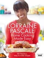 Home Cooking Made Easy ebook by Lorraine Pascale