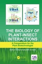 The Biology of Plant-Insect Interactions - A Compendium for the Plant Biotechnologist ebook by Chandrakanth Emani