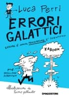 Errori galattici - Errare è umano, perseverare è scientifico ebook by Luca Perri, Tuono Pettinato