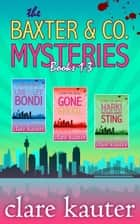 The Baxter & Co. Mysteries Books 1-3 ebook by Clare Kauter