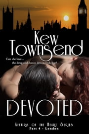Devoted (Part 4) - Affairs of the Heart Series - London ebook by Kew Townsend