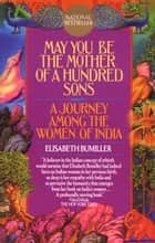 May You Be the Mother of a Hundred Sons ebook by Elisabeth Bumiller