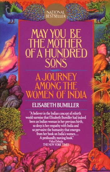 May You Be the Mother of a Hundred Sons - A Journey Among the Women of India ebook by Elisabeth Bumiller