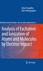 Analysis of Excitation and Ionization of Atoms and Molecules by Electron Impact ebook by Afzal Chaudhry,Hans Kleinpoppen