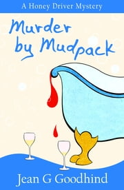 Murder by Mudpack - - A Honey Driver Murder Mystery ebook by Jean G. Goodhind