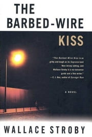 The Barbed-Wire Kiss - A Novel ebook by Wallace Stroby