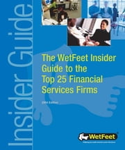 The WetFeet Insider Guide to the Top 25 Financial Services Firms, 2004 edition ebook by WetFeet