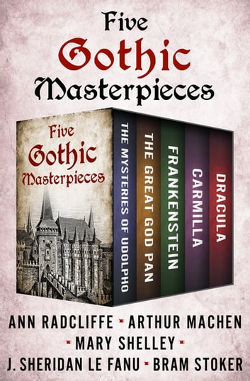 Five gothic masterpieces ebook by arthur machen 9781504048996 five gothic masterpieces the mysteries of udolpho the great god pan frankenstein fandeluxe