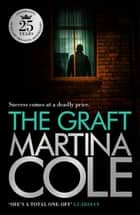 The Graft - A gritty crime thriller to set your pulse racing ebook by Martina Cole