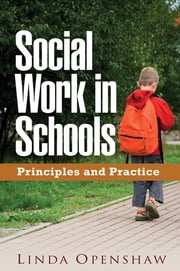 Social Work in Schools - Principles and Practice ebook by Linda Openshaw, DSW, LCSW