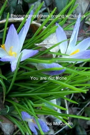 Encouraging others coping with lupus - You are not alone ebook by Iris McQueen