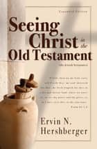 Seeing Christ in the Old Testament ebook by Ervin N. Hershberger