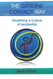 The Genuine Contact Way: Nourishing a Culture of Leadership ebook by Birgitt Williams