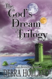 The Gods' Dream Trilogy - Sower of Dreams, Reaper of Dreams, Harvest of Dreams, Season of Renewal ebook by Debra Holland