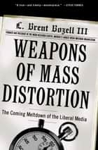 Weapons of Mass Distortion ebook by L. Brent Bozell