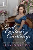 Lord Carlton's Courtship ebook by Alexandra Ivy