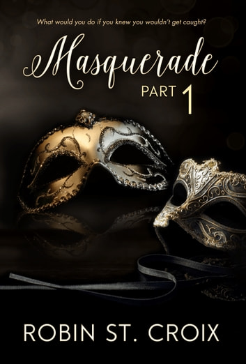 Masquerade Part 1 ebook by Robin St. Croix