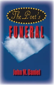 The Poet's Funeral ebook by John M Daniel