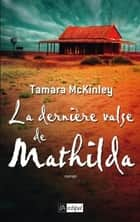 La dernière valse de Mathilda ebook by Tamara Mckinley, Catherine Ludet