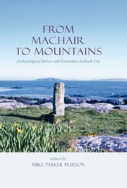 From Machair to Mountains - Archaeological Survey And Excavation in South Uist ebook by Michael Parker Pearson