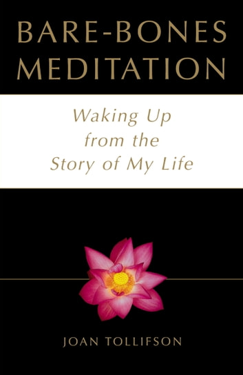 Bare-Bones Meditation - Waking Up from the Story of My Life ebook by Joan Tollifson