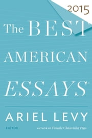 The Best American Essays 2015 ebook by Ariel Levy,Robert Atwan