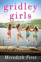Gridley Girls - A Novel ebook by Meredith First