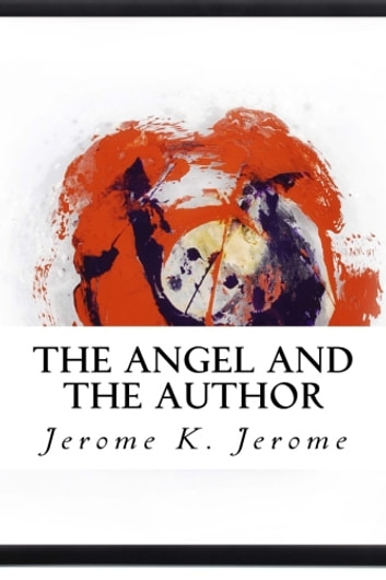 The Angel and the Author ebook by Jerome K. Jerome