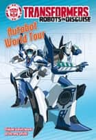 Transformers Robots in Disguise: Autobot World Tour ebook by Steve Foxe