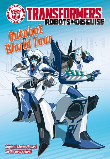 Transformers Robots In Disguise Autobot World Tour Ebook By Steve Foxe