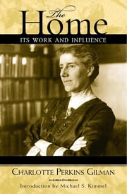 The Home - Its Work and Influence ebook by Charlotte Perkins Gilman,Michael Kimmel