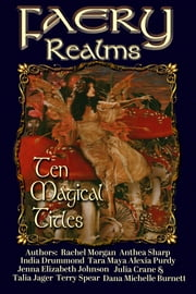 Faery Realms: Ten Magical Titles - Multi-Author Bundle of Novels & Novellas ebook by Rachel Morgan, Anthea Sharp, India Drummond,...