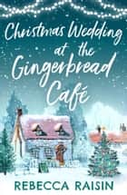 Christmas Wedding At The Gingerbread Café (The Gingerbread Café, Book 3) ebook by