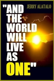 And The World Will Live As One ebook by Jerry Alatalo