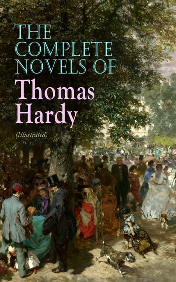 The Complete Novels of Thomas Hardy (Illustrated) - Far from the Madding Crowd, Tess of the d'Urbervilles, Jude the Obscure, The Return of the Native, The Mayor of Casterbridge, The Woodlanders, A Pair of Blue Eyes, Desperate Remedies, A Laodicean… ebook by Thomas Hardy