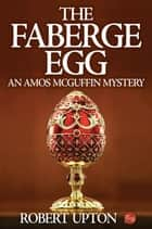 The Faberge Egg: An Amos McGuffin Mystery ebook by Robert Upton