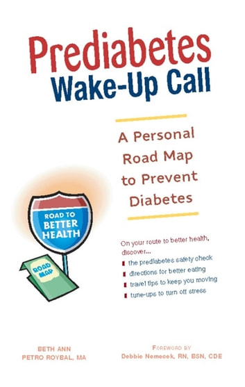 Prediabetes Wake-Up Call - A Personal Road Map to Prevent Diabetes ebook by Beth Ann Petro Roybal