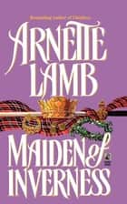 Maiden of Inverness ebook by Arnette Lamb
