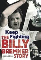 Keep Fighting (The Billy Bremner Story) ebook by Paul Harrison