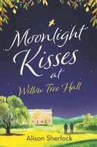 Moonlight Kisses at Willow Tree Hall ebook by Alison Sherlock