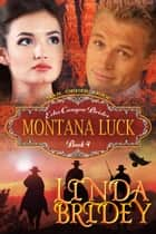 Mail Order Bride: Montana Luck (Echo Canyon Brides: Book 4) ebook by Linda Bridey