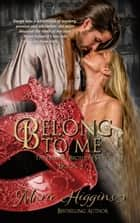 Belong to Me - The Fielding Brothers' Series, #4 ebook by Marie Higgins