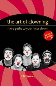 The Art of Clowning - More Paths to Your Inner Clown ebook by Eli Simon