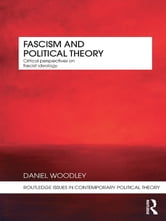 Fascism and Political Theory - Critical Perspectives on Fascist Ideology ebook by Daniel Woodley