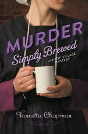 Murder Simply Brewed - Murder Simply Brewed, Murder Tightly Knit, Murder Freshly Baked ebook by Vannetta Chapman