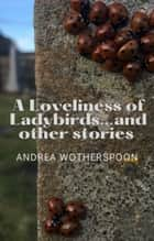 A Loveliness of Ladybirds...and other stories ebook by Andrea Wotherspoon