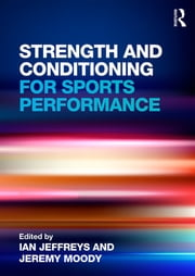 Strength and Conditioning for Sports Performance ebook by Ian Jeffreys,Jeremy Moody
