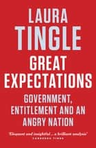 Great Expectations - Government, Entitlement and an Angry Nation ebook by Laura Tingle