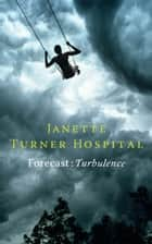 Forecast - Turbulence ebook by Janette Turner Hospital