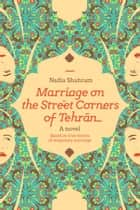 Marriage On the Street Corners of Tehran - A Novel Based On the True Stories of Temporary Marriage ebook by